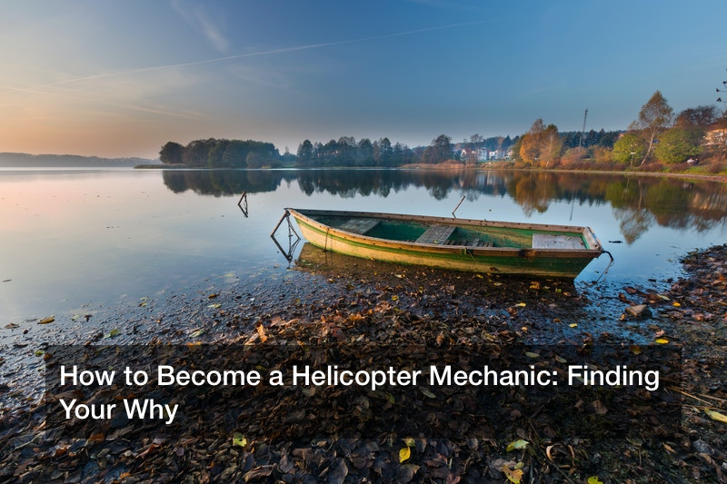How to Become a Helicopter Mechanic: Finding Your Why