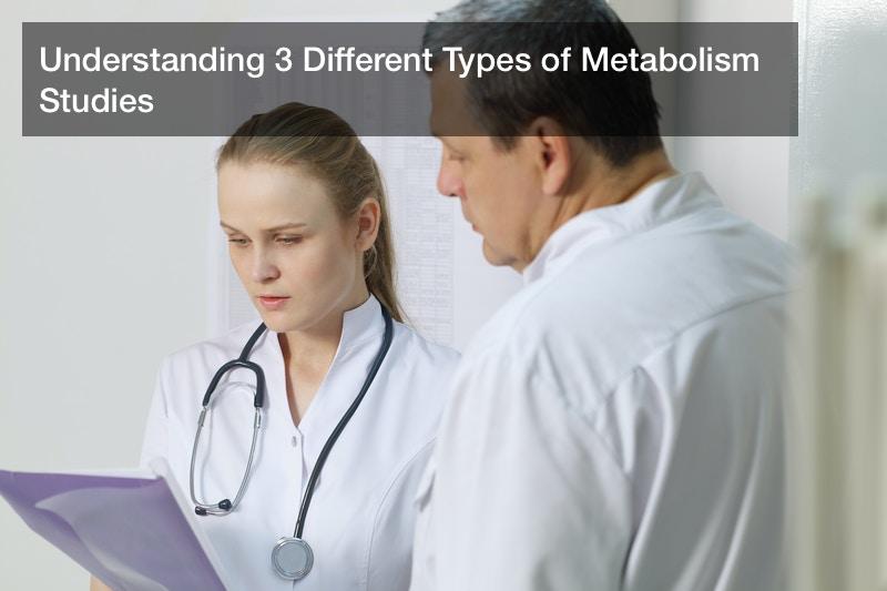 Understanding 3 Different Types of Metabolism Studies