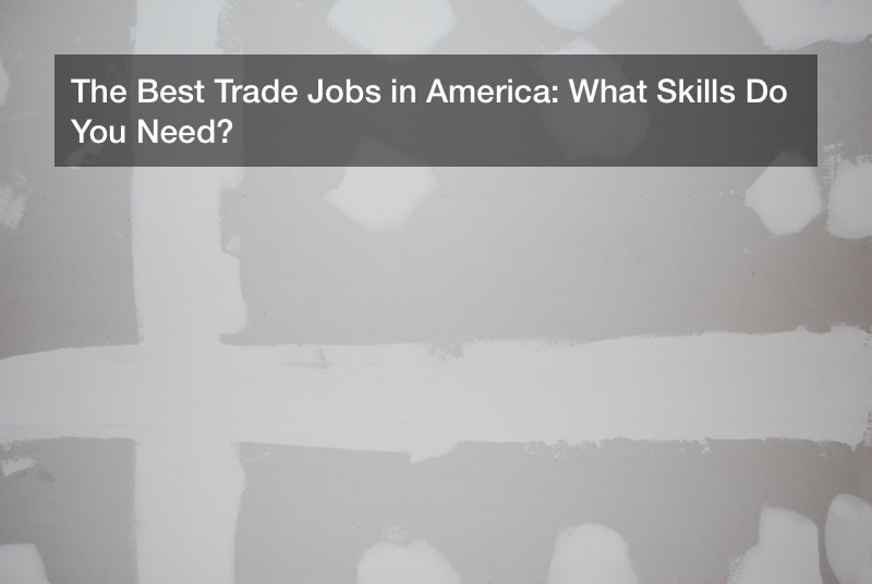 The Best Trade Jobs in America: What Skills Do You Need?