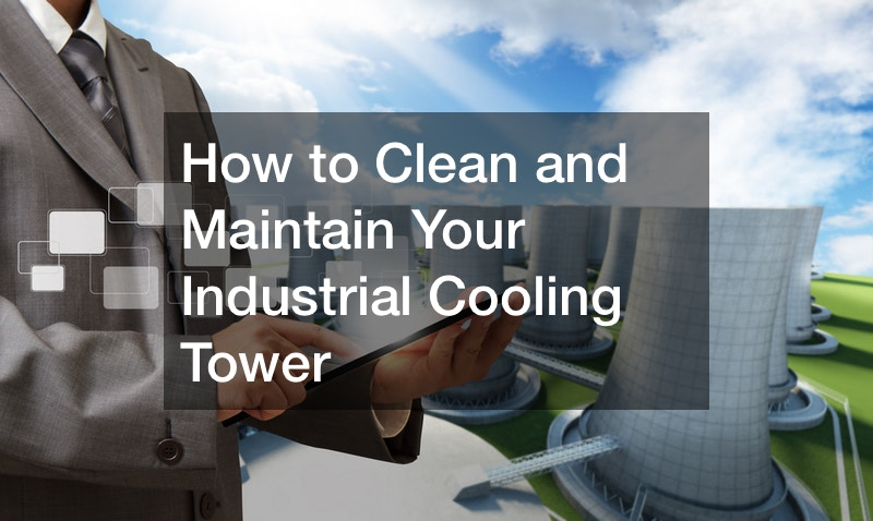 How to Clean and Maintain Your Industrial Cooling Tower