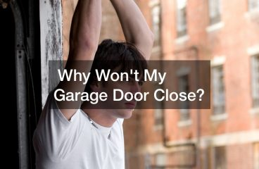Why Wont My Garage Door Close?