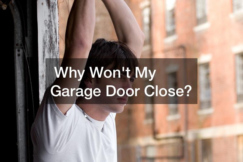 Why Wont My Garage Door Close?