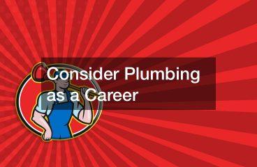 Consider Plumbing as a Career