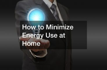 How to Minimize Energy Use at Home