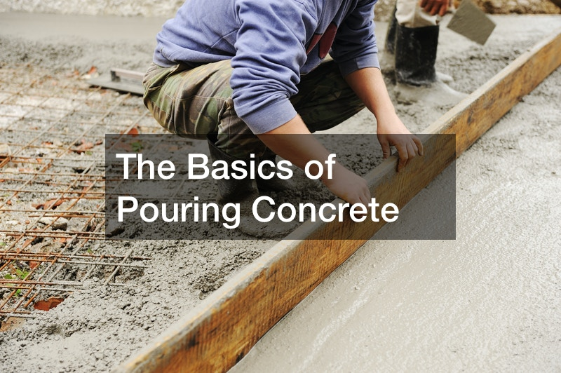 The Basics of Pouring Concrete
